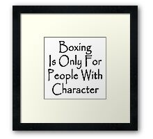 Boxing Is Only For People With Character Framed Print