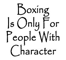 Boxing Is Only For People With Character Photographic Print