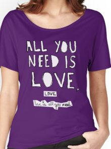 All You Need Is Love, Women's Relaxed Fit T-Shirt