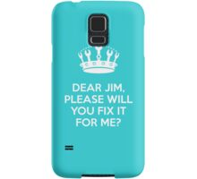 Dear Jim, please will you fix it for me? Samsung Galaxy Case/Skin
