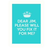 Dear Jim, please will you fix it for me? Art Print