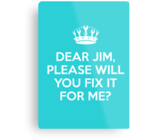 Dear Jim, please will you fix it for me? Metal Print