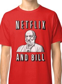Netflix and Bill  Classic T-Shirt