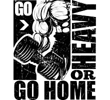 Go Heavy Or Go Home Gym Fitness Photographic Print