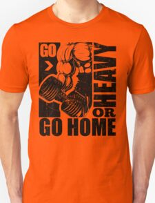Go Heavy Or Go Home Gym Fitness Unisex T-Shirt