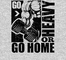 Go Heavy Or Go Home Gym Fitness Unisex T-Shirt