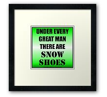 Under Every Great Man There Are Snow Shoes Framed Print
