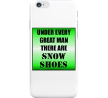 Under Every Great Man There Are Snow Shoes iPhone Case/Skin