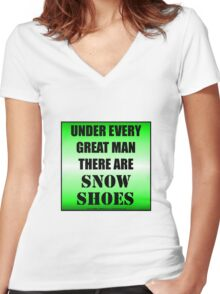 Under Every Great Man There Are Snow Shoes Women's Fitted V-Neck T-Shirt