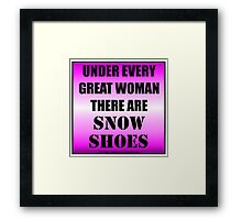 Under Every Great Woman There Are Snow Shoes Framed Print