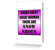 Under Every Great Woman There Are Snow Shoes Greeting Card