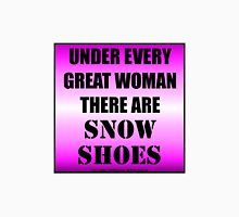 Under Every Great Woman There Are Snow Shoes Unisex T-Shirt