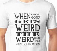 When the going gets weird... Unisex T-Shirt