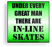 Under Every Great Man There Are In-Line Skates Metal Print