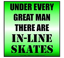 Under Every Great Man There Are In-Line Skates Photographic Print