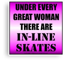 Under Every Great Woman There Are In-Line Skates Canvas Print