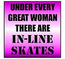 Under Every Great Woman There Are In-Line Skates Photographic Print