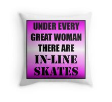 Under Every Great Woman There Are In-Line Skates Throw Pillow