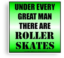 Under Every Great Man There Are Roller Skates Canvas Print