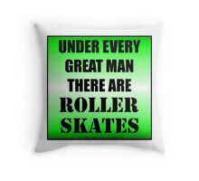 Under Every Great Man There Are Roller Skates Throw Pillow