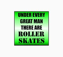 Under Every Great Man There Are Roller Skates Unisex T-Shirt