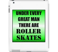 Under Every Great Man There Are Roller Skates iPad Case/Skin