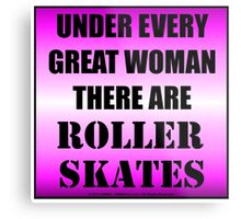 Under Every Great Woman There Are Roller Skates Metal Print