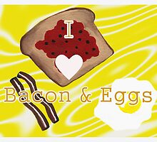 I Love Bacon And Eggs by Kathleen   Sartoris
