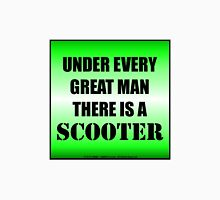 Under Every Great Man There Is A Scooter Unisex T-Shirt