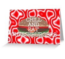 Chill And Eat Cheeseburgers Greeting Card