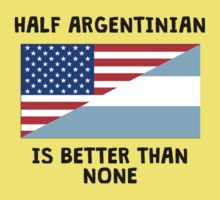 Half Argentinian Is Better Than None Kids Tee
