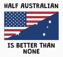 Half Australian Is Better Than None Baby Tee