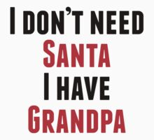 I Don't Need Santa I Have Grandpa Kids Clothes
