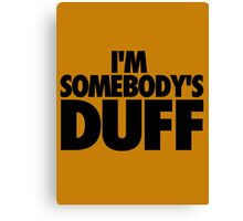 I'M SOMEBODY'S DUFF Canvas Print