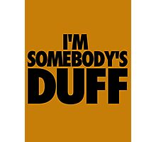 I'M SOMEBODY'S DUFF Photographic Print