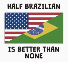 Half Brazilian Is Better Than None Kids Tee