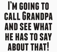 I'm Going To Call Grandpa Kids Tee