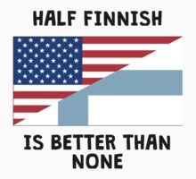 Half Finnish Is Better Than None Kids Tee
