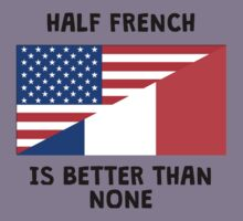 Half French Is Better Than None Kids Clothes