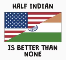 Half Indian Is Better Than None One Piece - Long Sleeve