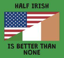 Half Irish Is Better Than None Kids Tee
