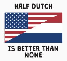 Half Dutch Is Better Than None Baby Tee