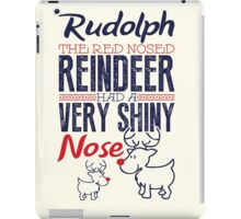 Rudolph the red nosed reindeer had a very shiny nose!  iPad Case/Skin