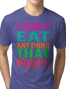 I Don't Eat Anything That Poops Tri-blend T-Shirt
