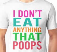 I Don't Eat Anything That Poops Unisex T-Shirt