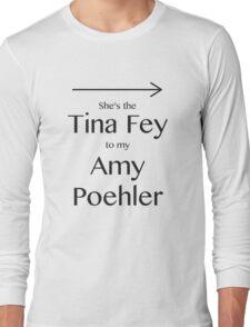 Tina to my Amy Long Sleeve T-Shirt