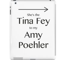 Tina to my Amy iPad Case/Skin