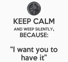 Keep Calm I want you to have it by Demianite