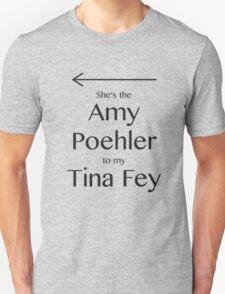Amy to my Tina Unisex T-Shirt