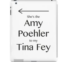 Amy to my Tina iPad Case/Skin
